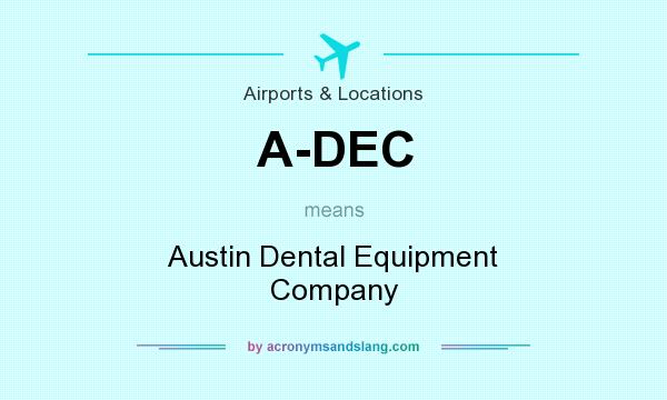 What does A-DEC mean? It stands for Austin Dental Equipment Company