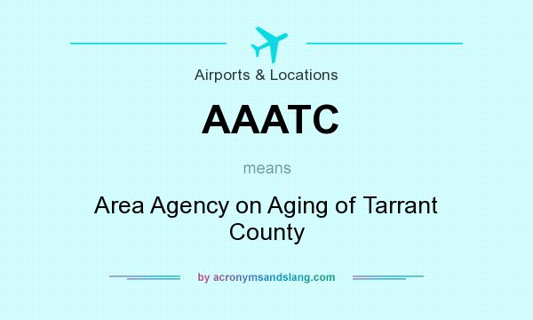 What does AAATC mean? It stands for Area Agency on Aging of Tarrant County