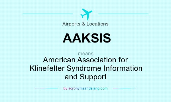 What does AAKSIS mean? It stands for American Association for Klinefelter Syndrome Information and Support