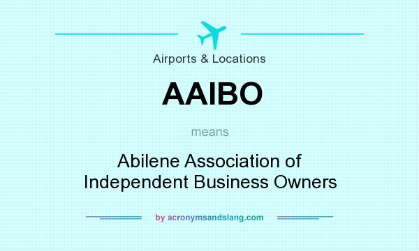 What does AAIBO mean? It stands for Abilene Association of Independent Business Owners