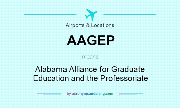 What does AAGEP mean? It stands for Alabama Alliance for Graduate Education and the Professoriate