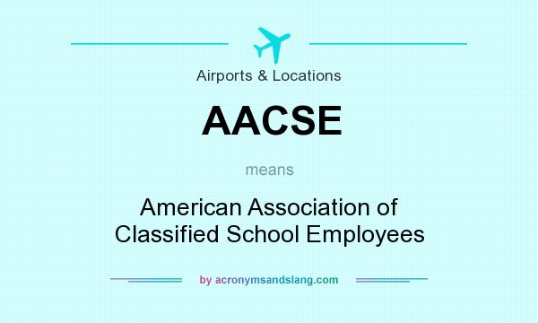 What does AACSE mean? It stands for American Association of Classified School Employees
