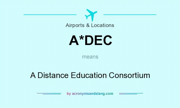 What does A*DEC mean? It stands for A Distance Education Consortium
