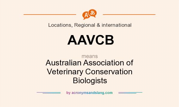 What does AAVCB mean? It stands for Australian Association of Veterinary Conservation Biologists