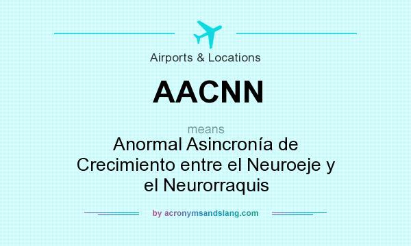 What does AACNN mean? It stands for Anormal Asincronía de Crecimiento entre el Neuroeje y el Neurorraquis