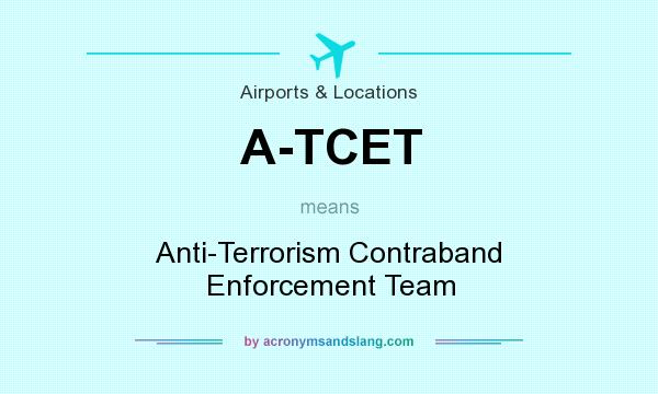 What does A-TCET mean? It stands for Anti-Terrorism Contraband Enforcement Team