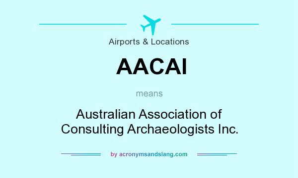 What does AACAI mean? It stands for Australian Association of Consulting Archaeologists Inc.
