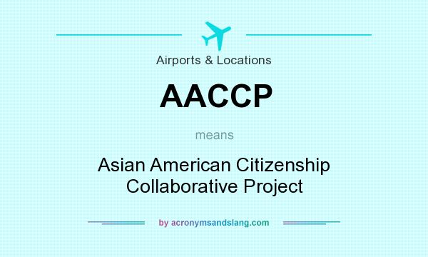 What does AACCP mean? It stands for Asian American Citizenship Collaborative Project