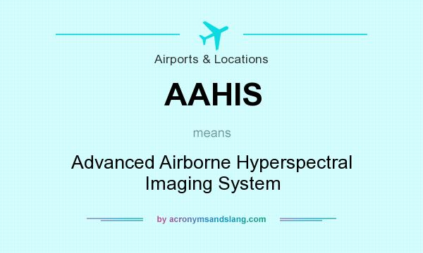 What does AAHIS mean? It stands for Advanced Airborne Hyperspectral Imaging System