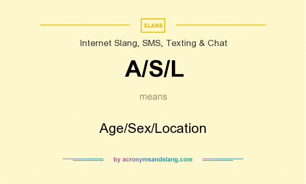 What does A/S/L mean? It stands for Age/Sex/Location