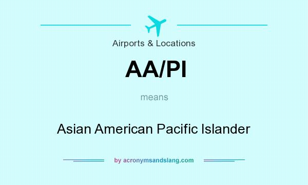 What does AA/PI mean? It stands for Asian American Pacific Islander