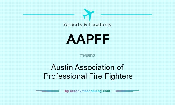 What does AAPFF mean? It stands for Austin Association of Professional Fire Fighters