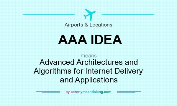 What does AAA IDEA mean? It stands for Advanced Architectures and Algorithms for Internet Delivery and Applications