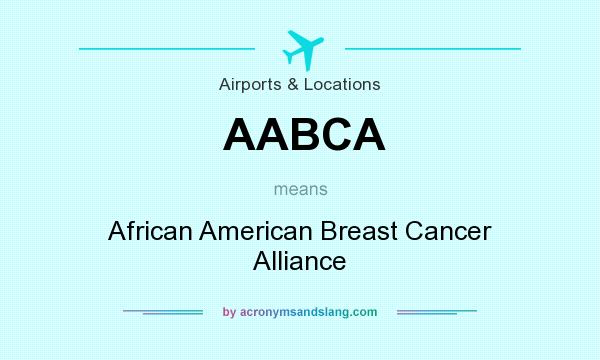 What does AABCA mean? It stands for African American Breast Cancer Alliance