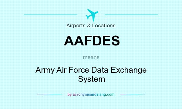 What does AAFDES mean? It stands for Army Air Force Data Exchange System