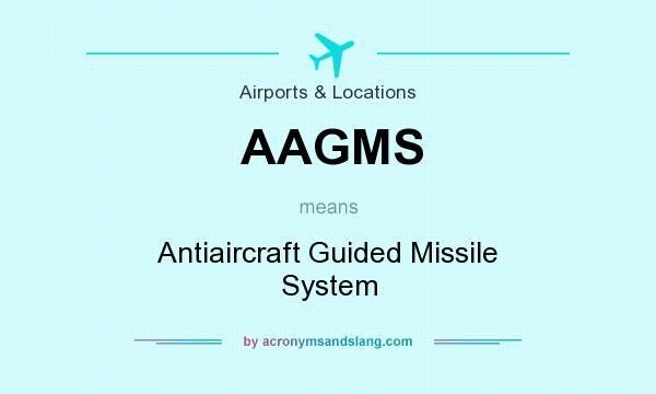 What does AAGMS mean? It stands for Antiaircraft Guided Missile System