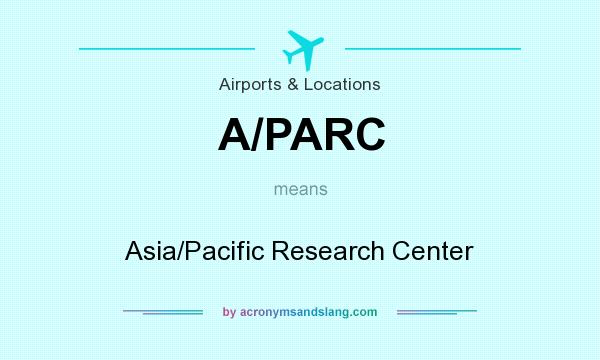 What does A/PARC mean? It stands for Asia/Pacific Research Center