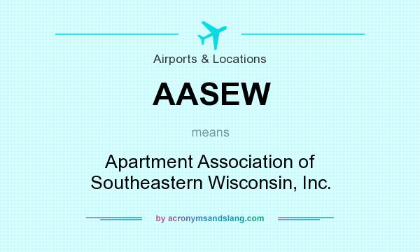 What does AASEW mean? It stands for Apartment Association of Southeastern Wisconsin, Inc.