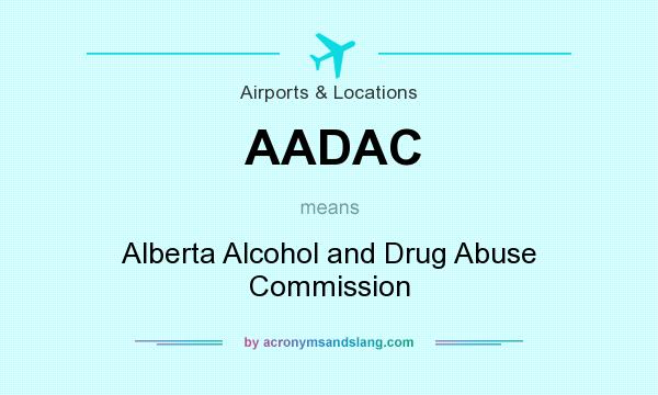 What does AADAC mean? It stands for Alberta Alcohol and Drug Abuse Commission