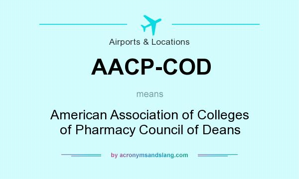 What does AACP-COD mean? It stands for American Association of Colleges of Pharmacy Council of Deans
