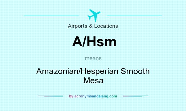 What does A/Hsm mean? It stands for Amazonian/Hesperian Smooth Mesa