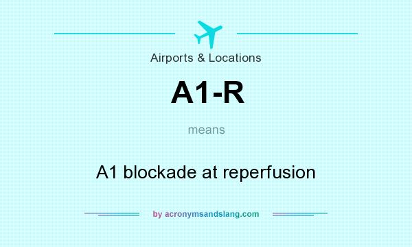 What does A1-R mean? It stands for A1 blockade at reperfusion