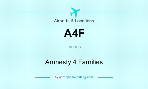 What does A4F mean? It stands for Amnesty 4 Families