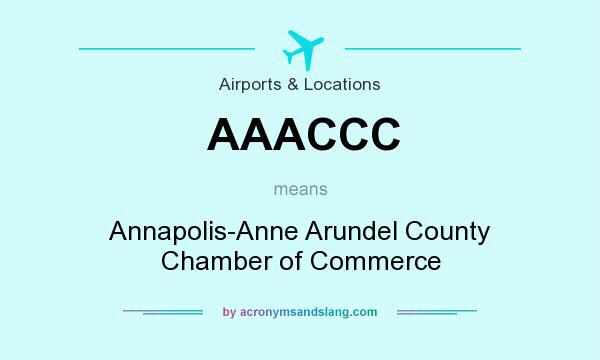What does AAACCC mean? It stands for Annapolis-Anne Arundel County Chamber of Commerce