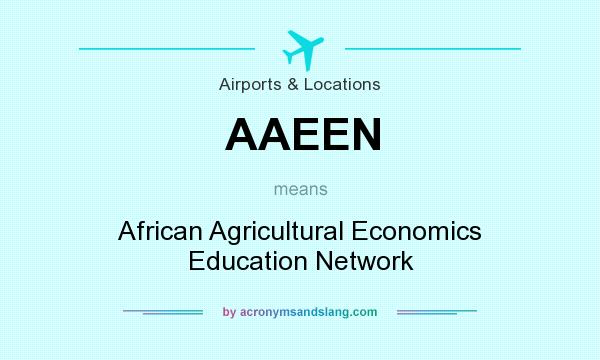 What does AAEEN mean? It stands for African Agricultural Economics Education Network
