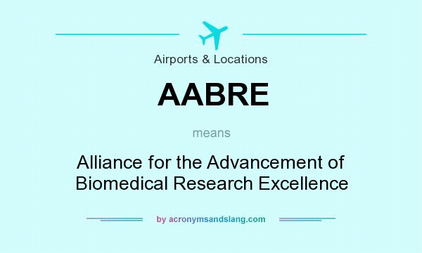 What does AABRE mean? It stands for Alliance for the Advancement of Biomedical Research Excellence