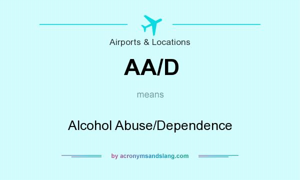 What does AA/D mean? It stands for Alcohol Abuse/Dependence