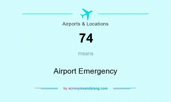 What does 74 mean? It stands for Airport Emergency