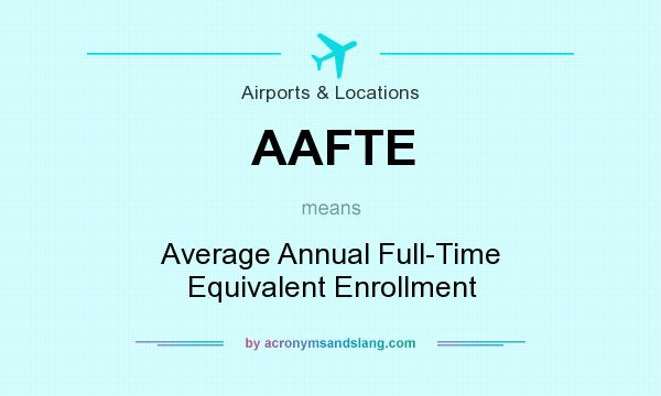 What does AAFTE mean? It stands for Average Annual Full-Time Equivalent Enrollment