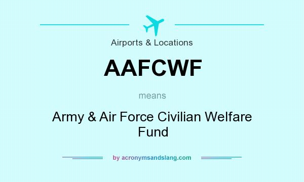 What does AAFCWF mean? It stands for Army & Air Force Civilian Welfare Fund