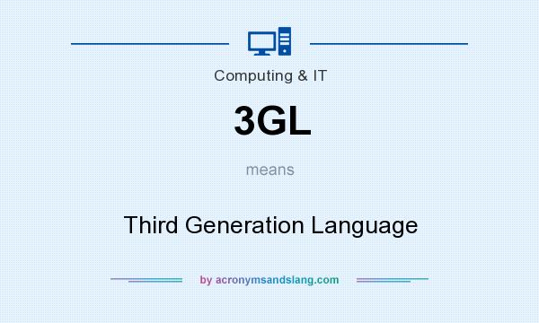 What does 3GL mean? It stands for Third Generation Language
