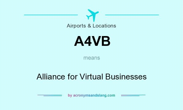 What does A4VB mean? It stands for Alliance for Virtual Businesses