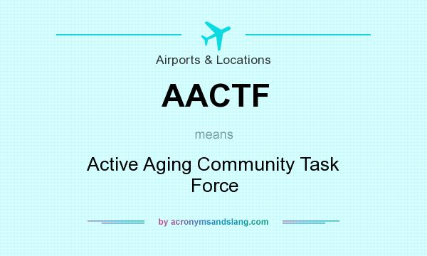 What does AACTF mean? It stands for Active Aging Community Task Force