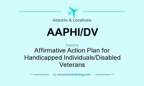 What does AAPHI/DV mean? It stands for Affirmative Action Plan for Handicapped Individuals/Disabled Veterans