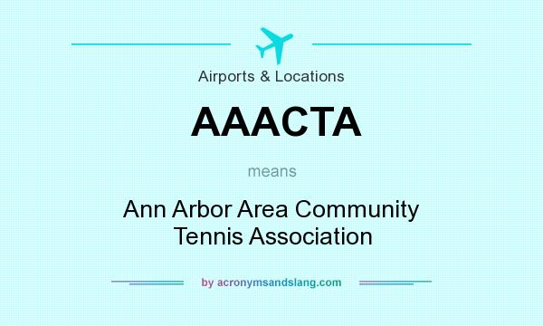 What does AAACTA mean? It stands for Ann Arbor Area Community Tennis Association