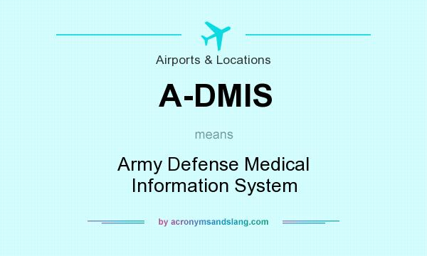 What does A-DMIS mean? It stands for Army Defense Medical Information System