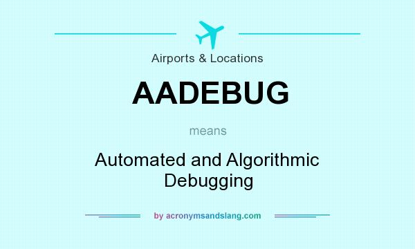 What does AADEBUG mean? It stands for Automated and Algorithmic Debugging
