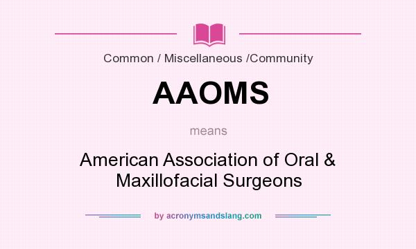 What does AAOMS mean? It stands for American Association of Oral & Maxillofacial Surgeons