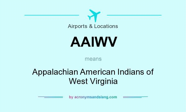 What does AAIWV mean? It stands for Appalachian American Indians of West Virginia