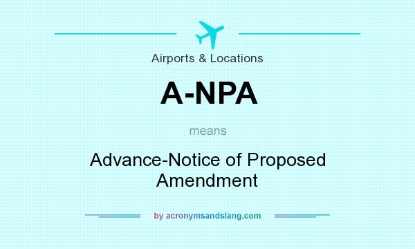What does A-NPA mean? It stands for Advance-Notice of Proposed Amendment