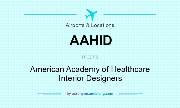 What does AAHID mean? It stands for American Academy of Healthcare Interior Designers