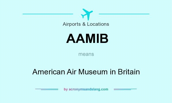 What does AAMIB mean? It stands for American Air Museum in Britain