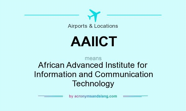 What does AAIICT mean? It stands for African Advanced Institute for Information and Communication Technology