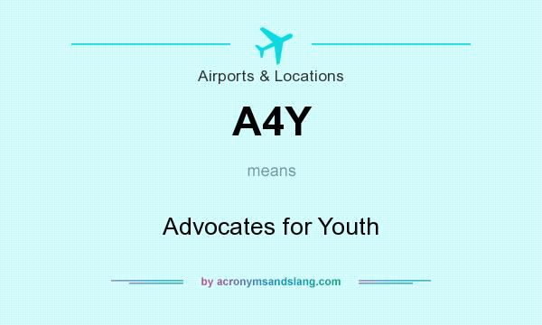 What does A4Y mean? It stands for Advocates for Youth