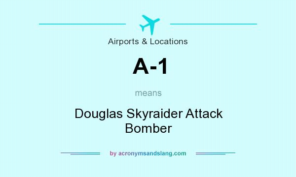 What does A-1 mean? It stands for Douglas Skyraider Attack Bomber