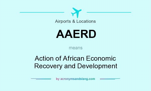 What does AAERD mean? It stands for Action of African Economic Recovery and Development